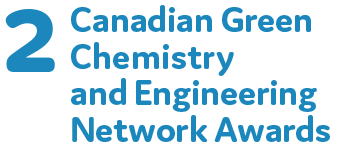 2 Canadian Green Chemistry and Engineering Network Awards
